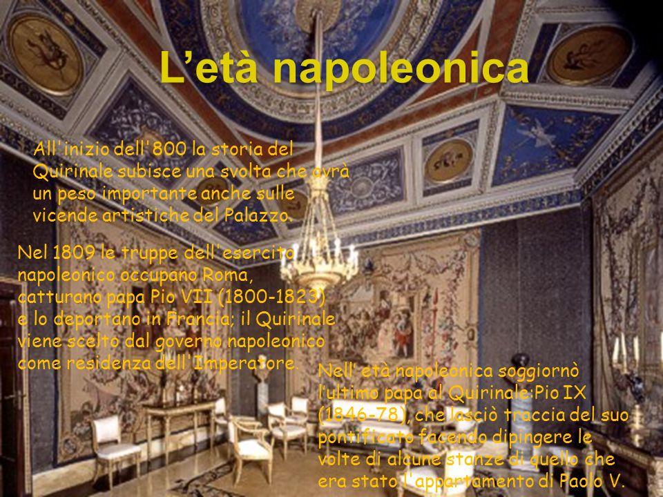 Letà napoleonica All'inizio dell'800 la storia del Quirinale subisce una svolta che avrà un peso importante anche sulle vicende artistiche del Palazzo