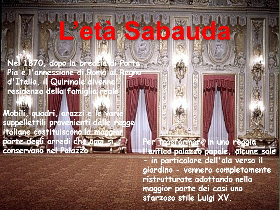 Letà Sabauda Nel 1870, dopo la breccia di Porta Pia e l'annessione di Roma al Regno d'Italia, il Quirinale divenne residenza della famiglia reale Per