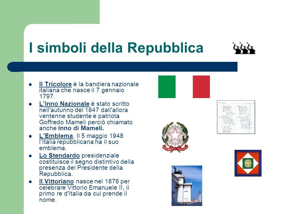 I simboli della Repubblica Il Tricolore è la bandiera nazionale italiana che nasce il 7 gennaio 1797. LInno Nazionale è stato scritto nell'autunno del