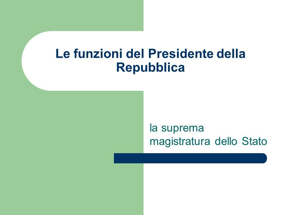 Le funzioni del Presidente della Repubblica la suprema magistratura dello Stato