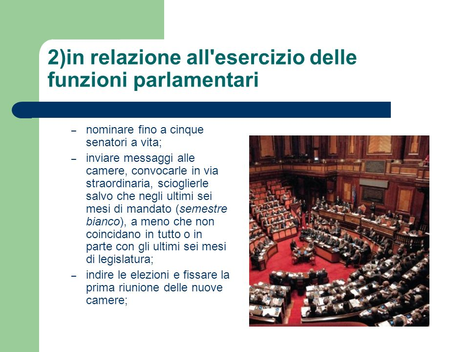 2)in relazione all'esercizio delle funzioni parlamentari – nominare fino a cinque senatori a vita; – inviare messaggi alle camere, convocarle in via s