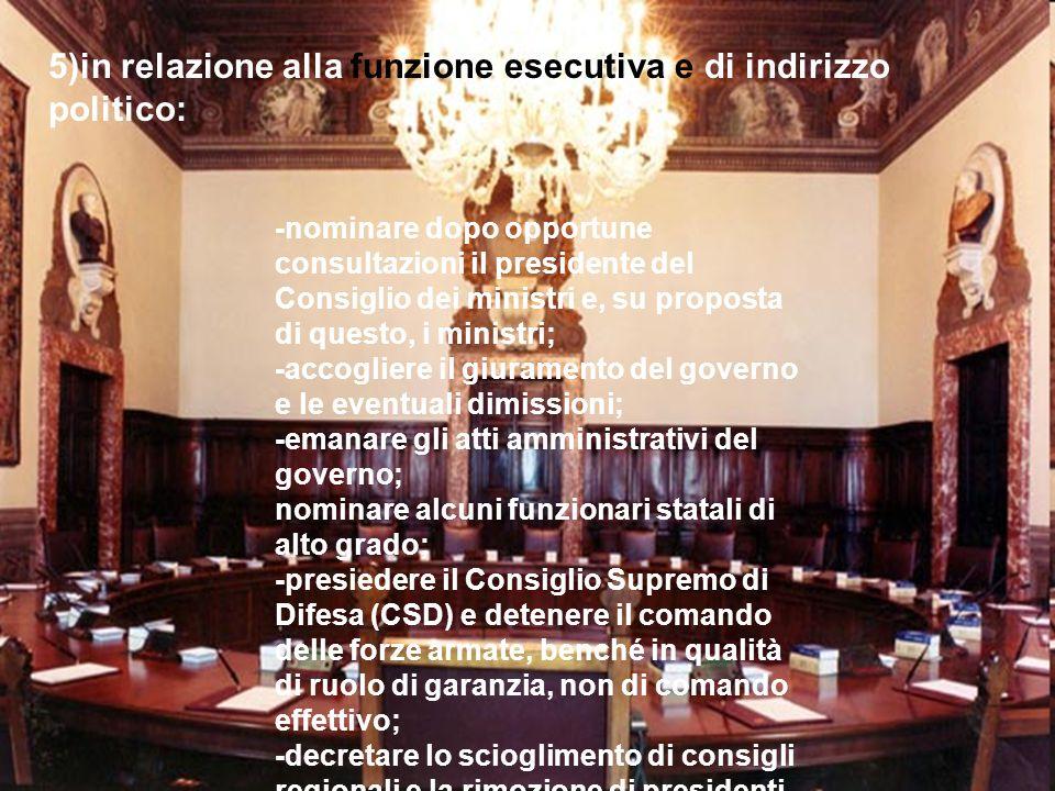 5)in relazione alla funzione esecutiva e di indirizzo politico: -nominare dopo opportune consultazioni il presidente del Consiglio dei ministri e, su