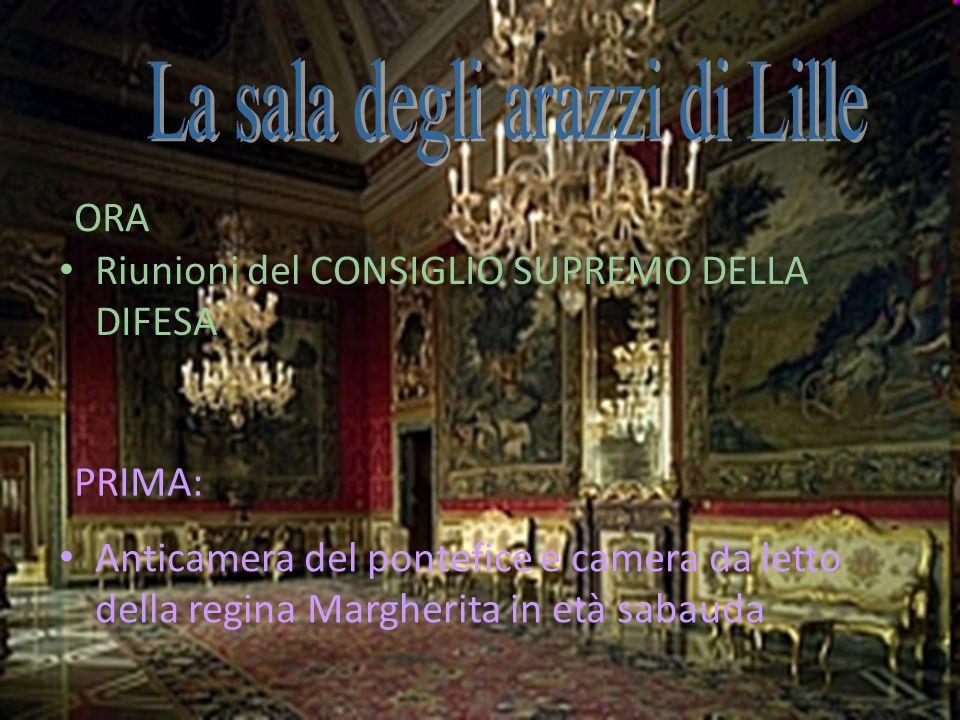 ORA PRIMA: Riunioni del CONSIGLIO SUPREMO DELLA DIFESA Anticamera del pontefice e camera da letto della regina Margherita in età sabauda