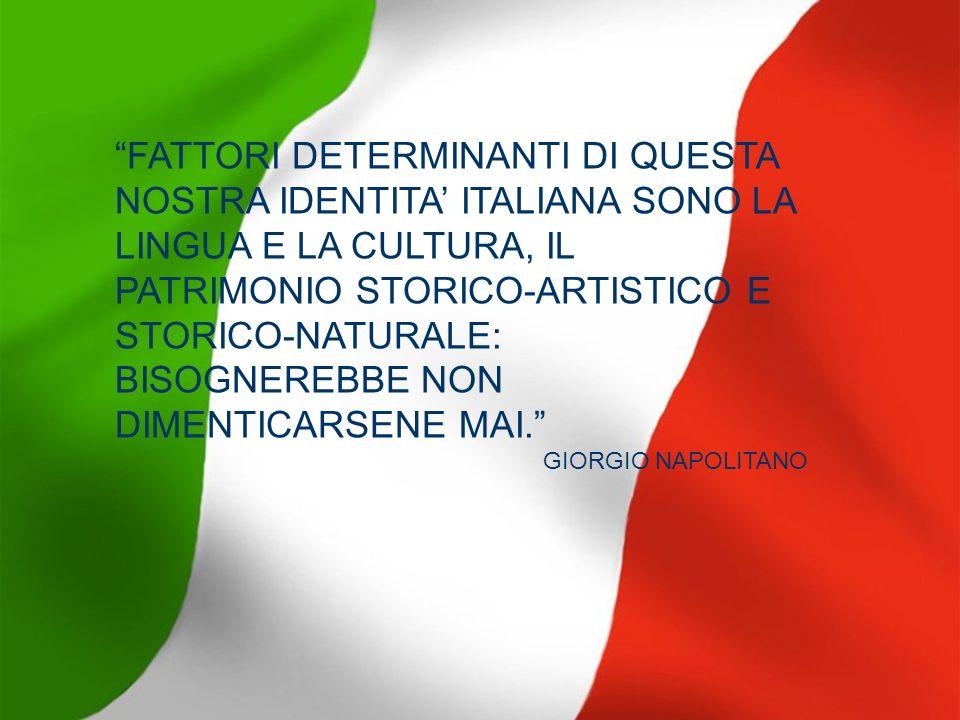 FATTORI DETERMINANTI DI QUESTA NOSTRA IDENTITA ITALIANA SONO LA LINGUA E LA CULTURA, IL PATRIMONIO STORICO-ARTISTICO E STORICO-NATURALE: BISOGNEREBBE