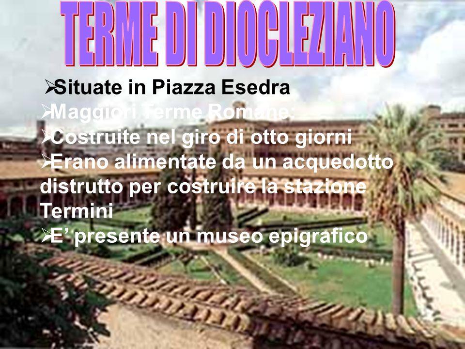 Situate in Piazza Esedra Maggiori Terme Romane: Costruite nel giro di otto giorni Erano alimentate da un acquedotto distrutto per costruire la stazion
