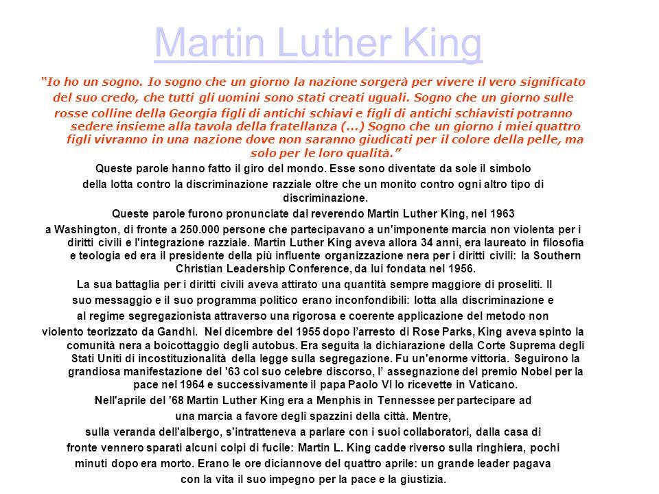 Martin Luther King Io ho un sogno. Io sogno che un giorno la nazione sorgerà per vivere il vero significato del suo credo, che tutti gli uomini sono s