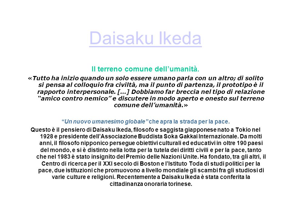 Daisaku Ikeda Il terreno comune dellumanità. «Tutto ha inizio quando un solo essere umano parla con un altro; di solito si pensa al colloquio fra civi