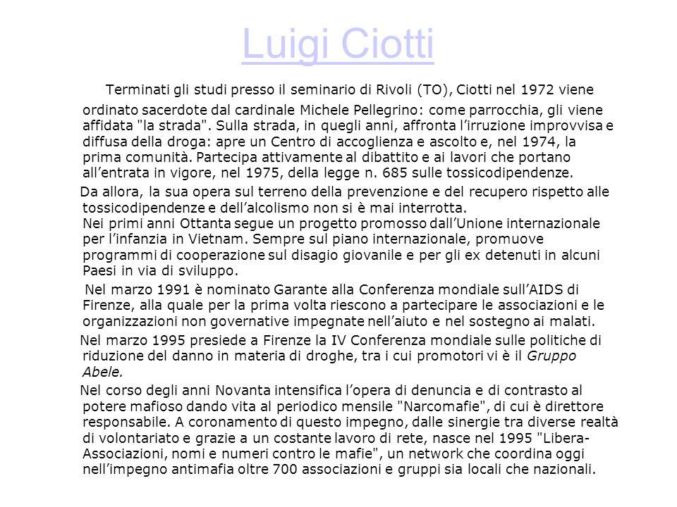 Luigi Ciotti Terminati gli studi presso il seminario di Rivoli (TO), Ciotti nel 1972 viene ordinato sacerdote dal cardinale Michele Pellegrino: come parrocchia, gli viene affidata la strada .