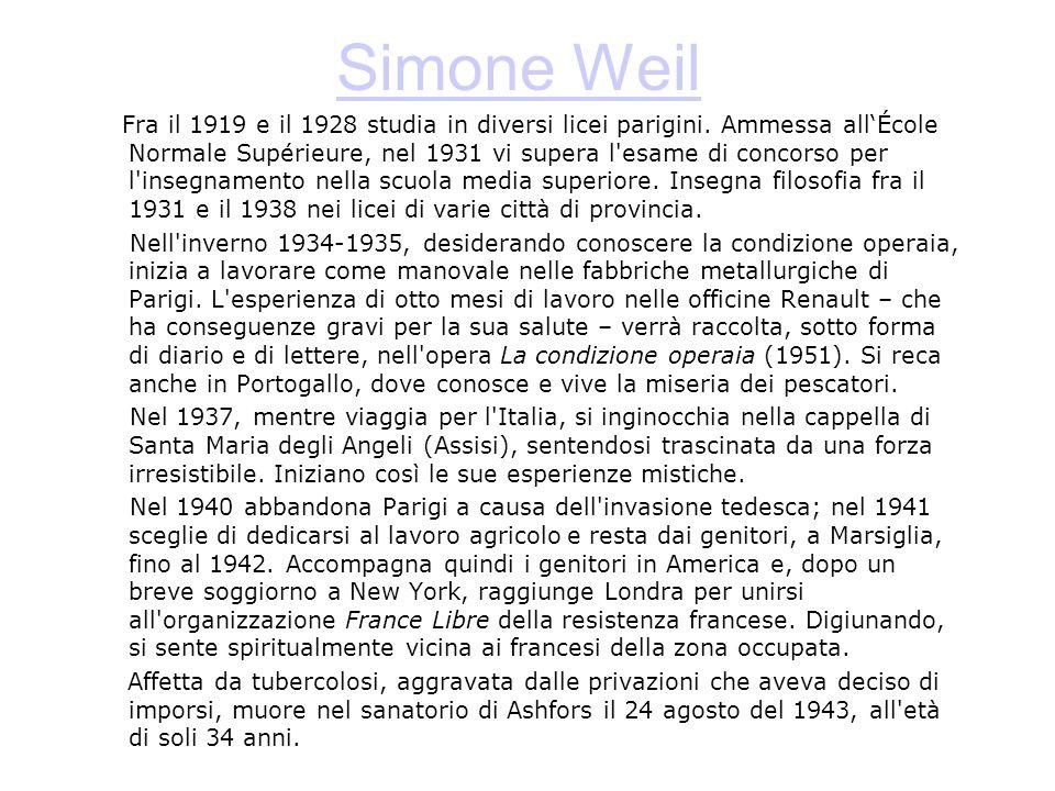 Simone Weil Fra il 1919 e il 1928 studia in diversi licei parigini. Ammessa allÉcole Normale Supérieure, nel 1931 vi supera l'esame di concorso per l'