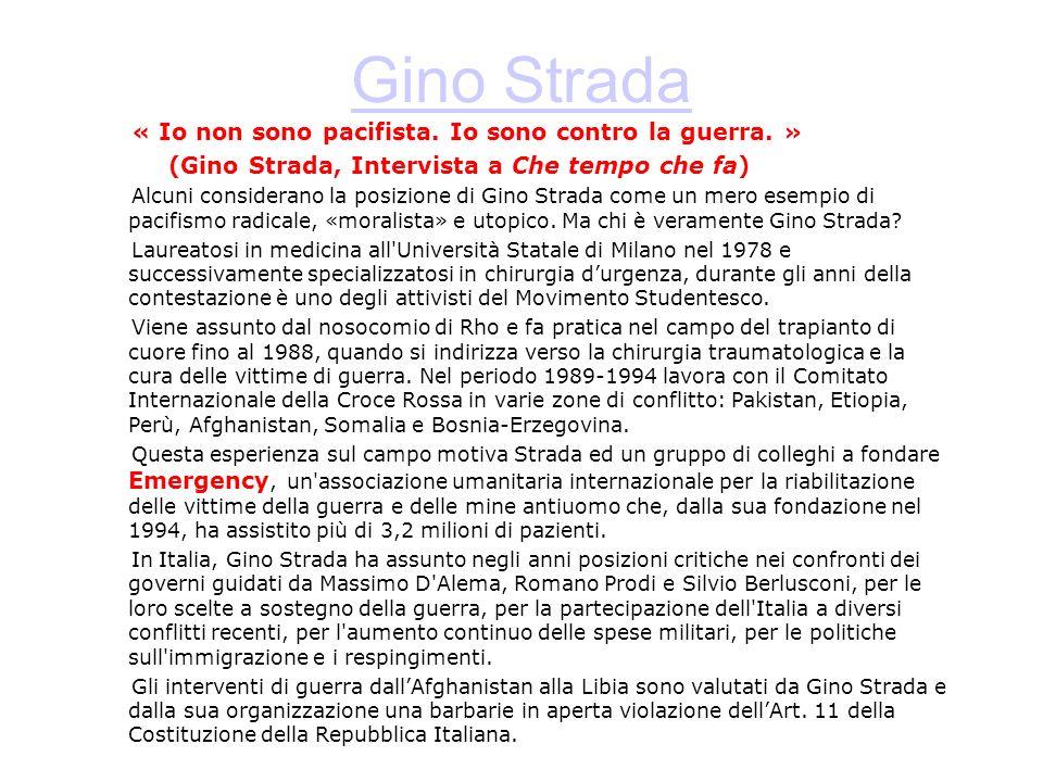 Gino Strada « Io non sono pacifista. Io sono contro la guerra. » (Gino Strada, Intervista a Che tempo che fa) Alcuni considerano la posizione di Gino