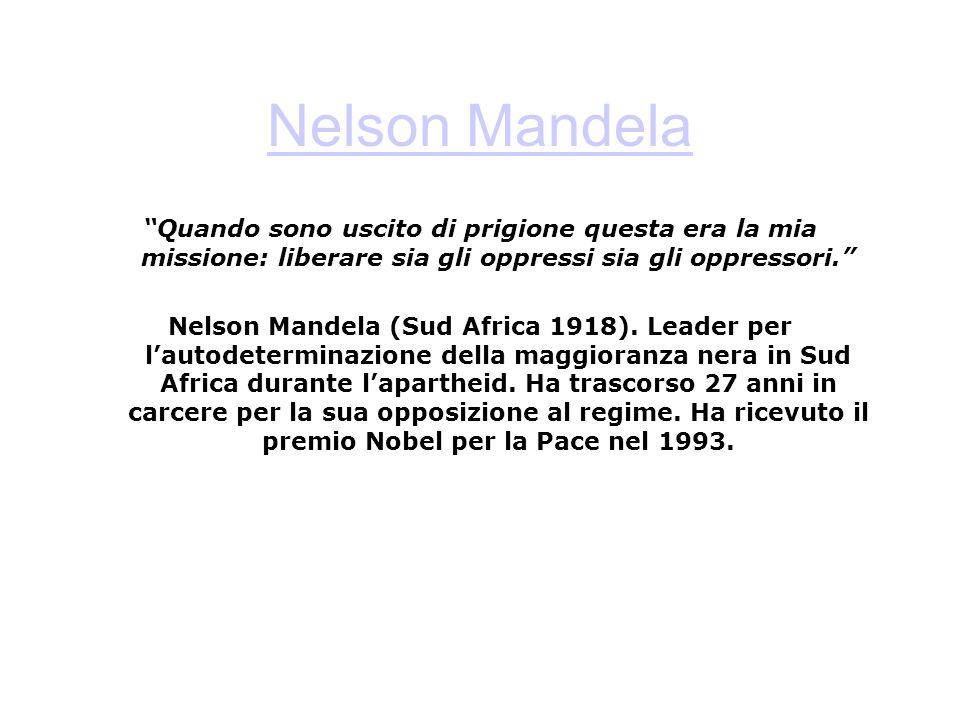 Nelson Mandela Quando sono uscito di prigione questa era la mia missione: liberare sia gli oppressi sia gli oppressori. Nelson Mandela (Sud Africa 191