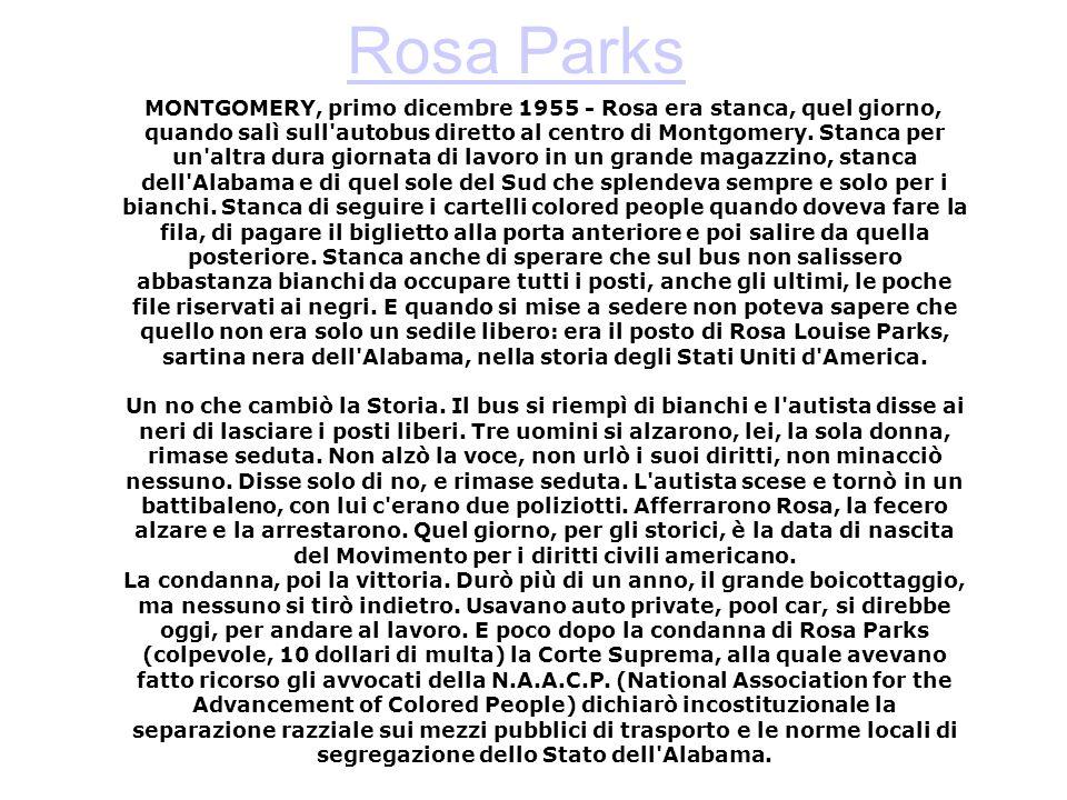 Rosa Parks MONTGOMERY, primo dicembre 1955 - Rosa era stanca, quel giorno, quando salì sull'autobus diretto al centro di Montgomery. Stanca per un'alt