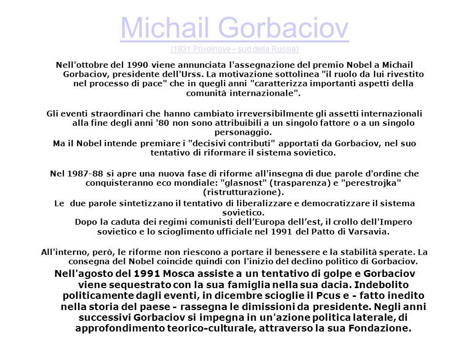 Michail Gorbaciov (1931 Privolnoye – sud della Russia) Nell'ottobre del 1990 viene annunciata l'assegnazione del premio Nobel a Michail Gorbaciov, pre