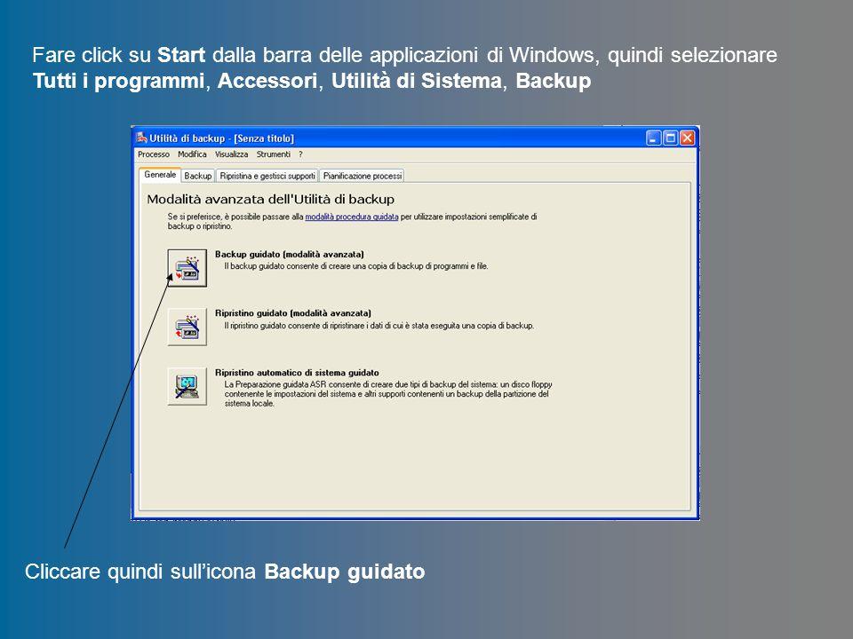 Fare click su Start dalla barra delle applicazioni di Windows, quindi selezionare Tutti i programmi, Accessori, Utilità di Sistema, Backup Cliccare qu