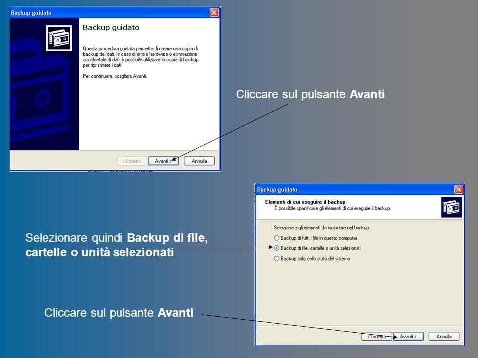Cliccare sul pulsante Avanti Selezionare quindi Backup di file, cartelle o unità selezionati Cliccare sul pulsante Avanti