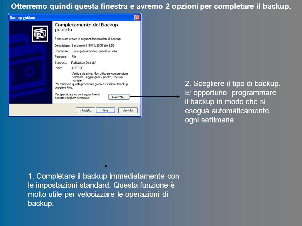Otterremo quindi questa finestra e avremo 2 opzioni per completare il backup. 1. Completare il backup immediatamente con le impostazioni standard. Que