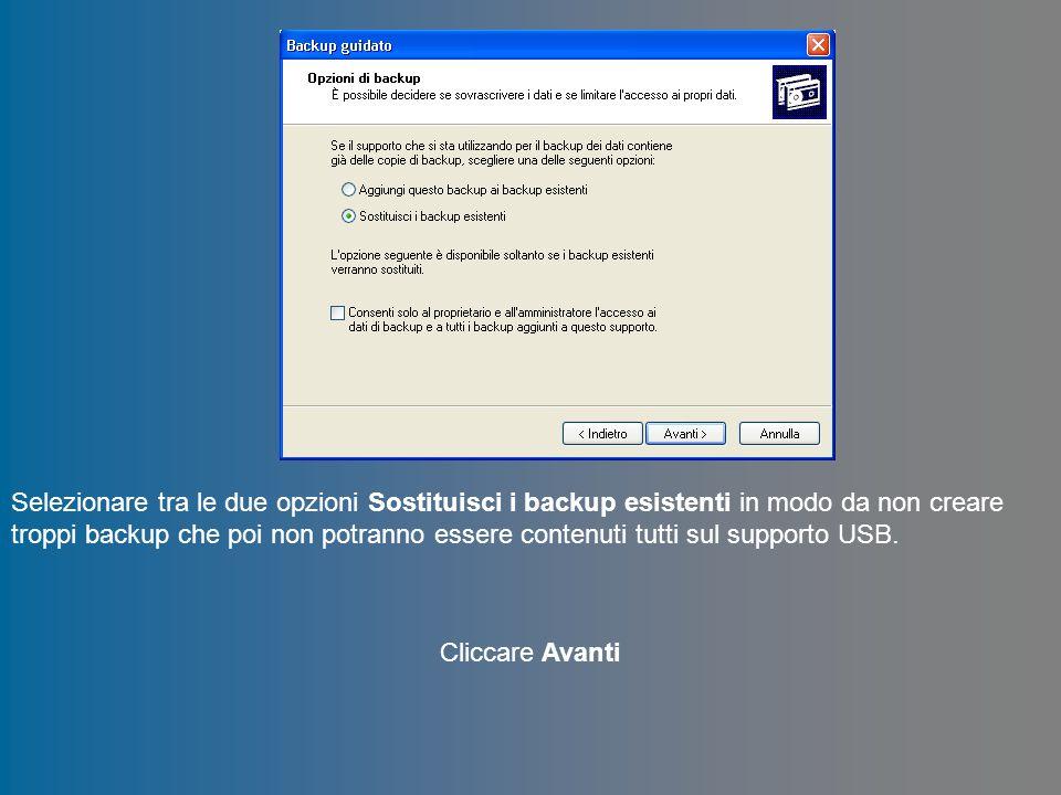 Selezionare tra le due opzioni Sostituisci i backup esistenti in modo da non creare troppi backup che poi non potranno essere contenuti tutti sul supporto USB.