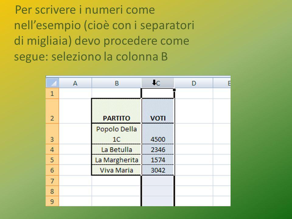 Per scrivere i numeri come nellesempio (cioè con i separatori di migliaia) devo procedere come segue: seleziono la colonna B