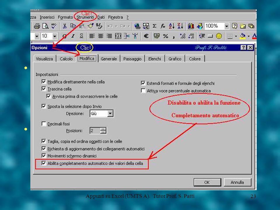 Appunti su Excel (UMTS A). Tutor Prof. S. Patti 22 Completamento automatico La funzione Completamento automatico, fa sì che il programma completi una