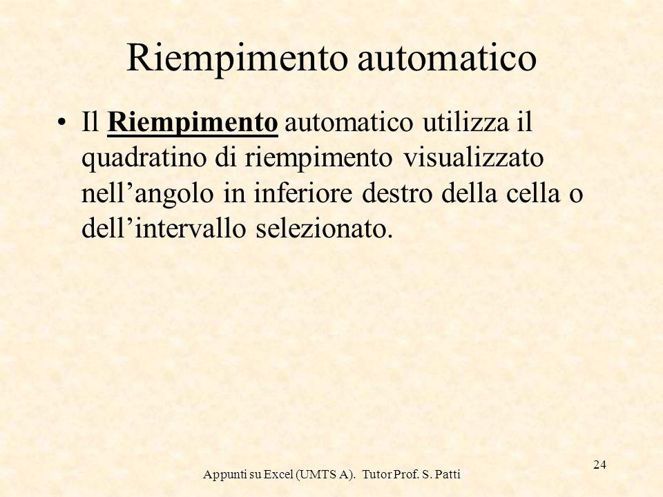Appunti su Excel (UMTS A). Tutor Prof. S. Patti 23 Completamento automatico La funzione Completamento automatico, fa sì che il programma completi una