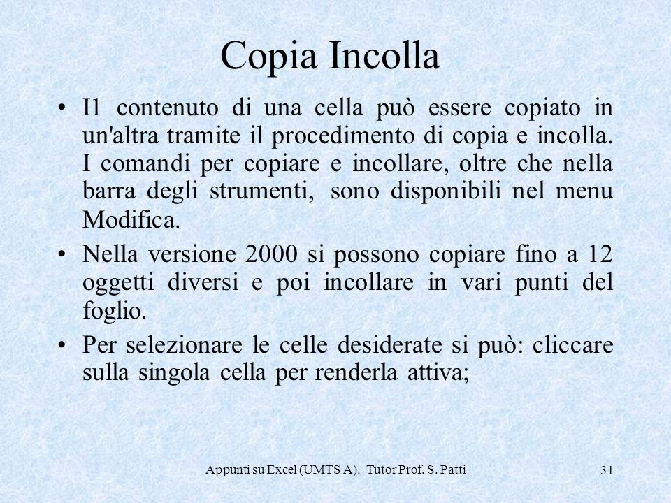 Appunti su Excel (UMTS A). Tutor Prof. S. Patti 30 Dimensionamento righe e colonne I1 comando di dimensionamento per righe e colonne è disponibile anc