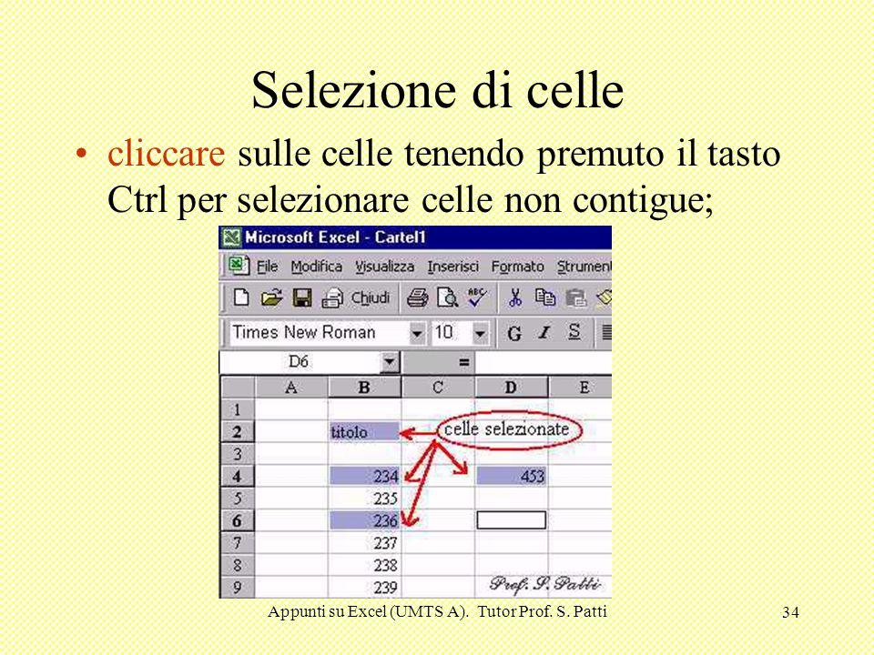 Appunti su Excel (UMTS A). Tutor Prof. S. Patti 33 Selezione di celle cliccare sulla cella di partenza e trascinare il cursore per selezionare un grup