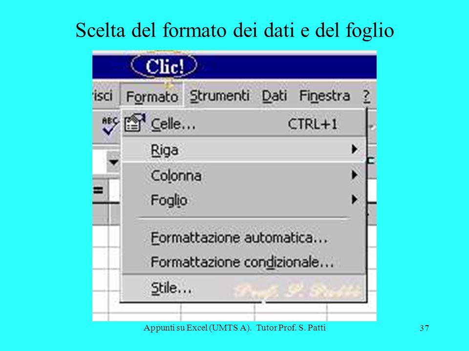 Appunti su Excel (UMTS A). Tutor Prof. S. Patti 36 Segue formattazione celle Si può anche impostare il formato data e ora sempre dallo stessa finestra