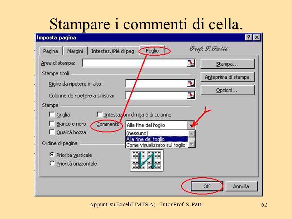 Appunti su Excel (UMTS A). Tutor Prof. S. Patti 61 Stampare i commenti di cella Se in una o più celle del foglio di lavoro sono inseriti dei commenti