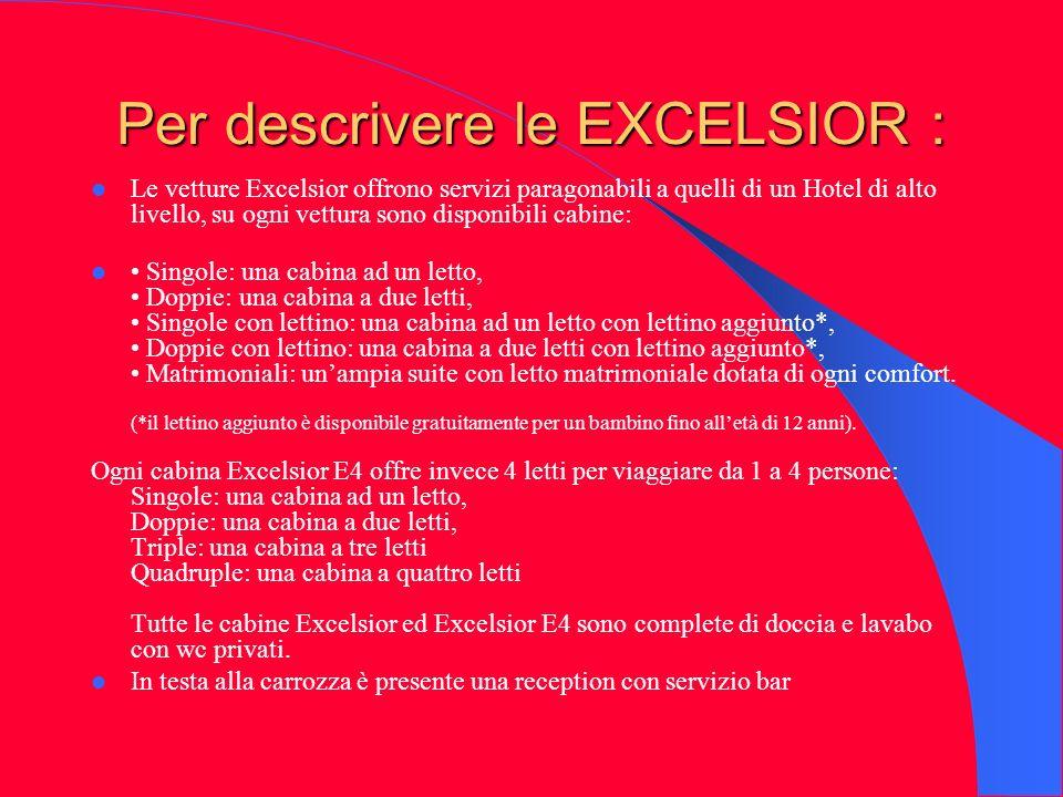 Per descrivere le EXCELSIOR : Le vetture Excelsior offrono servizi paragonabili a quelli di un Hotel di alto livello, su ogni vettura sono disponibili