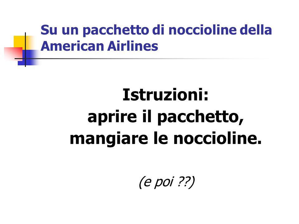 Su un pacchetto di noccioline della American Airlines Istruzioni: aprire il pacchetto, mangiare le noccioline. (e poi ??)