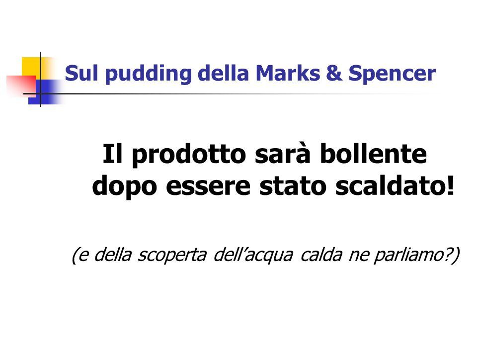 Sul pudding della Marks & Spencer Il prodotto sarà bollente dopo essere stato scaldato! (e della scoperta dellacqua calda ne parliamo?)