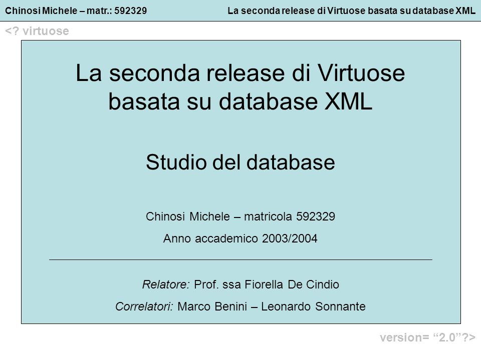 Chinosi Michele – matr.: 592329La seconda release di Virtuose basata su database XML <? virtuose version= 2.0?> La seconda release di Virtuose basata