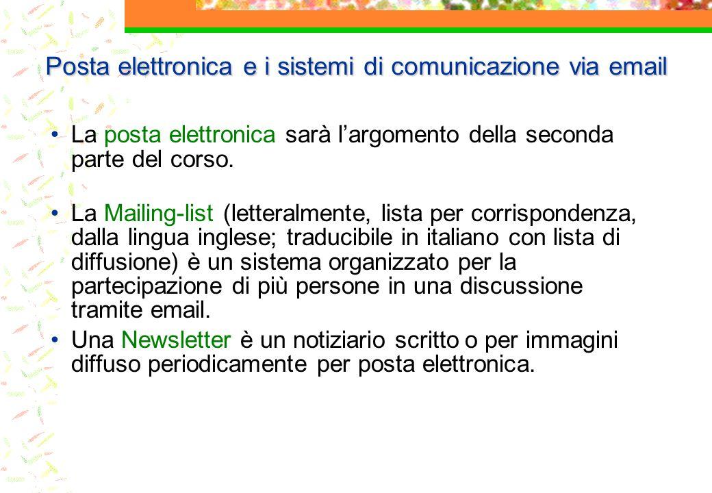 Posta elettronica e i sistemi di comunicazione via email La posta elettronica sarà largomento della seconda parte del corso. La Mailing-list (letteral