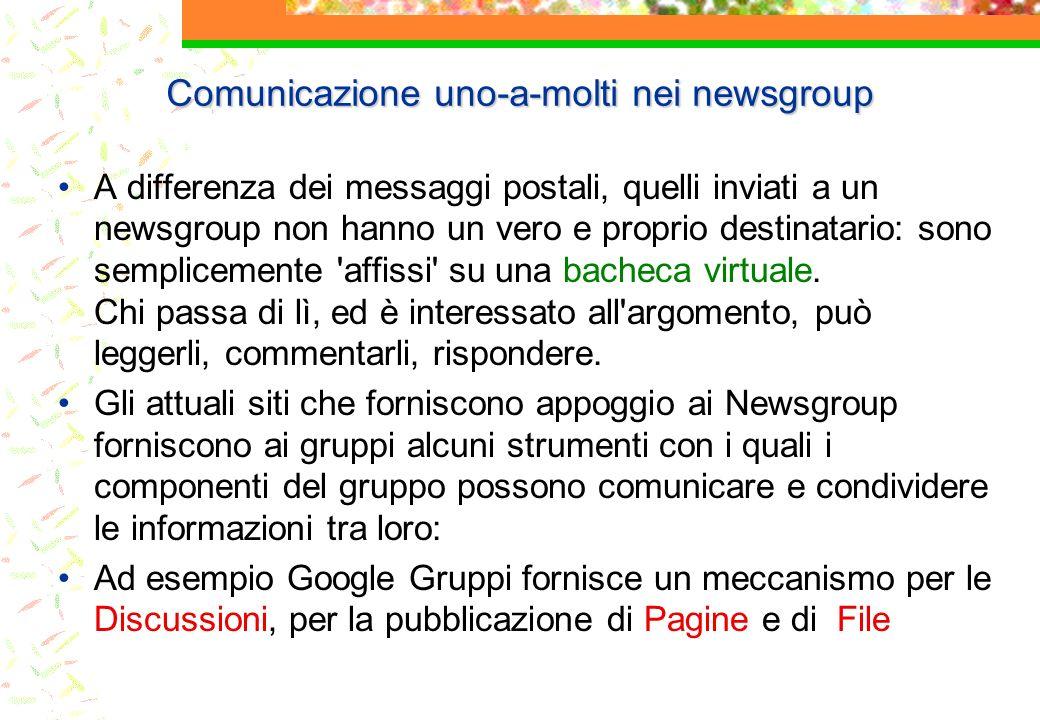 Comunicazione uno-a-molti nei newsgroup A differenza dei messaggi postali, quelli inviati a un newsgroup non hanno un vero e proprio destinatario: son