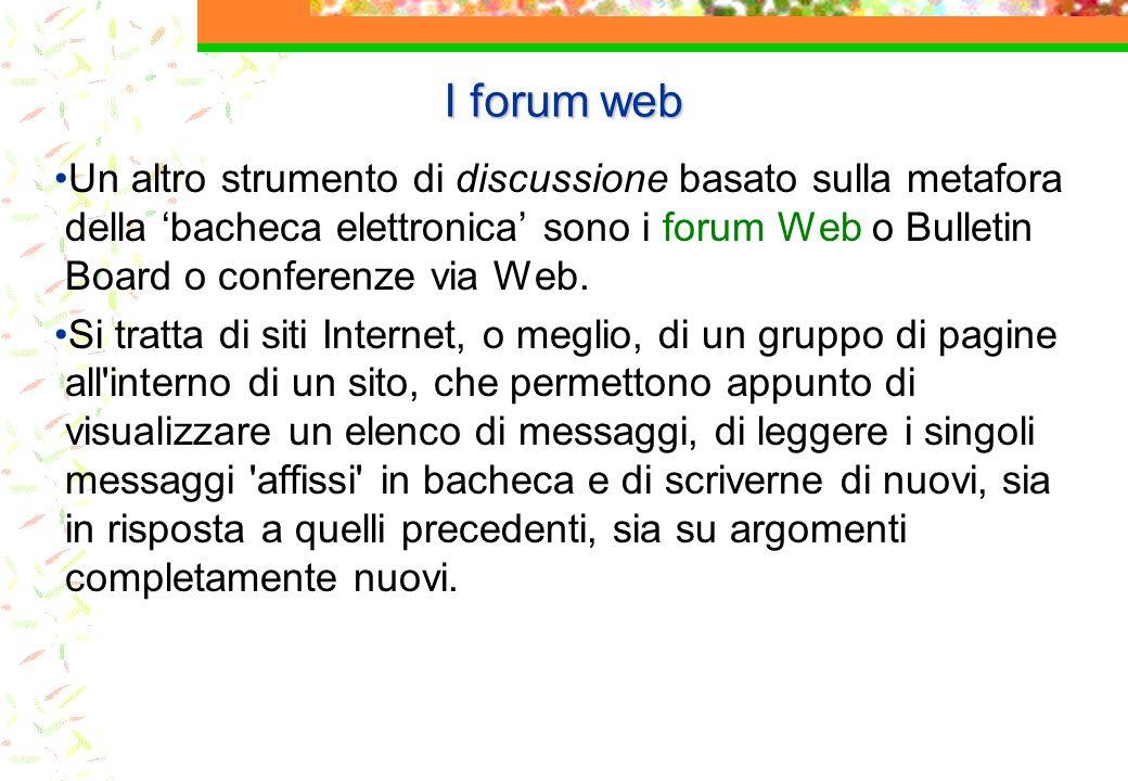 I forum web Un altro strumento di discussione basato sulla metafora della bacheca elettronica sono i forum Web o Bulletin Board o conferenze via Web.