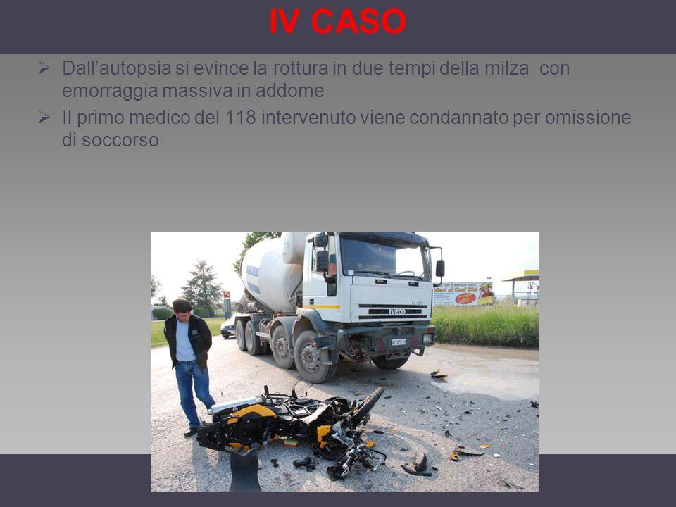 IV CASO Dallautopsia si evince la rottura in due tempi della milza con emorraggia massiva in addome Il primo medico del 118 intervenuto viene condanna