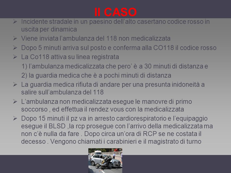 II CASO Incidente stradale in un paesino dellalto casertano codice rosso in uscita per dinamica Viene inviata lambulanza del 118 non medicalizzata Dop