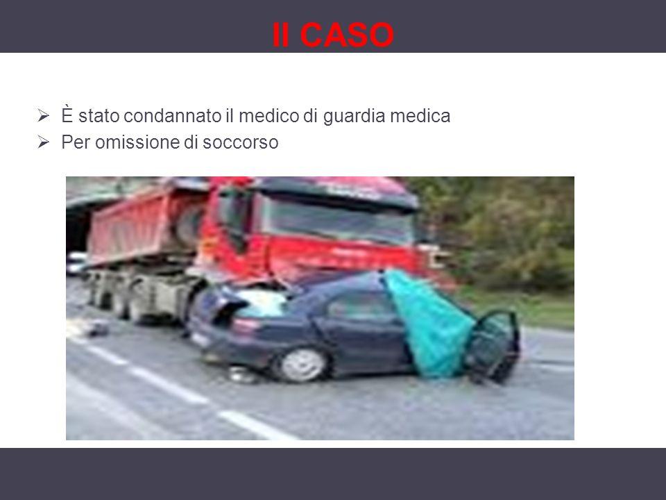II CASO È stato condannato il medico di guardia medica Per omissione di soccorso