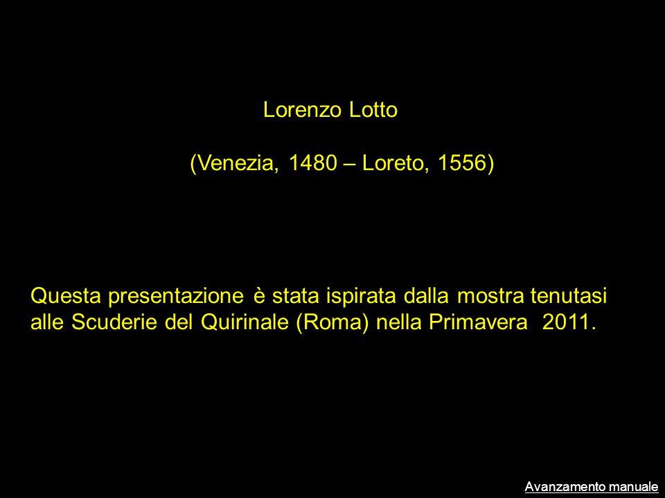 Lorenzo Lotto (Venezia, 1480 – Loreto, 1556) Questa presentazione è stata ispirata dalla mostra tenutasi alle Scuderie del Quirinale (Roma) nella Prim