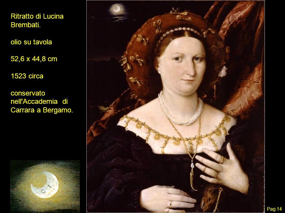 Ritratto di Lucina Brembati. olio su tavola 52,6 x 44,8 cm 1523 circa conservato nell'Accademia di Carrara a Bergamo. Pag.14