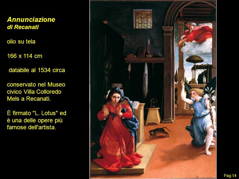 Annunciazione di Recanati olio su tela 166 x 114 cm databile al 1534 circa conservato nel Museo civico Villa Colloredo Mels a Recanati. È firmato