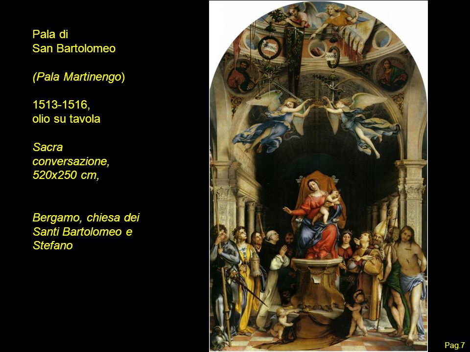 Pala di San Bartolomeo (Pala Martinengo) 1513-1516, olio su tavola Sacra conversazione, 520x250 cm, Bergamo, chiesa dei Santi Bartolomeo e Stefano Pag