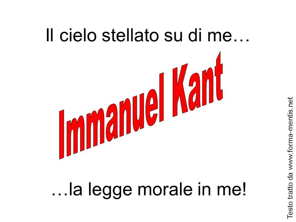 Il cielo stellato su di me… …la legge morale in me! Testo tratto da www.forma-mentis.net