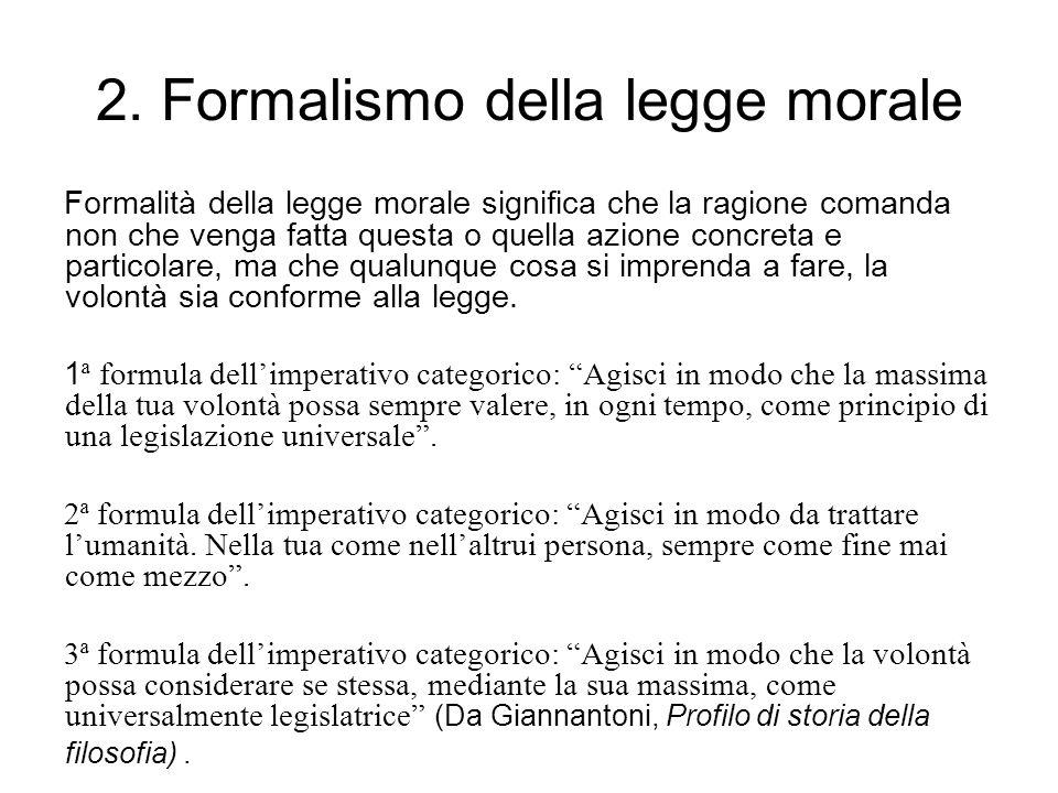 2. Formalismo della legge morale Formalità della legge morale significa che la ragione comanda non che venga fatta questa o quella azione concreta e p