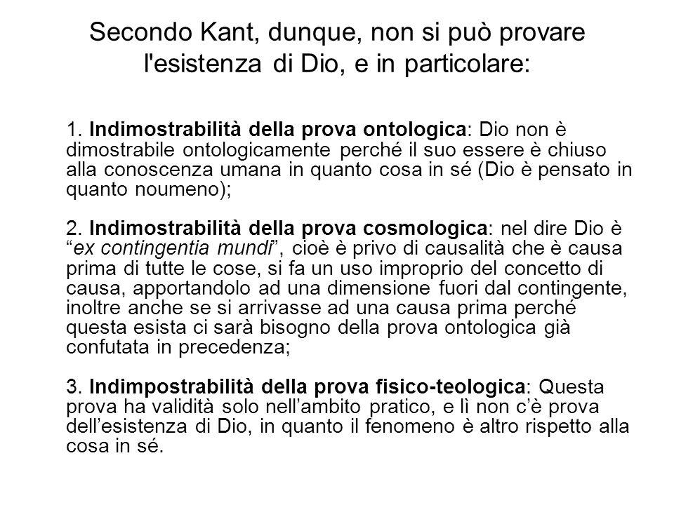 Secondo Kant, dunque, non si può provare l esistenza di Dio, e in particolare: 1.