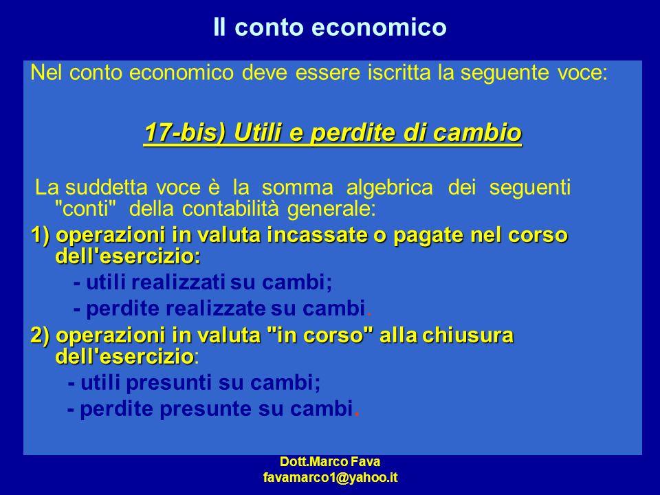 Dott.Marco Fava favamarco1@yahoo.it Il conto economico Nel conto economico deve essere iscritta la seguente voce: 17-bis) Utili e perdite di cambio La