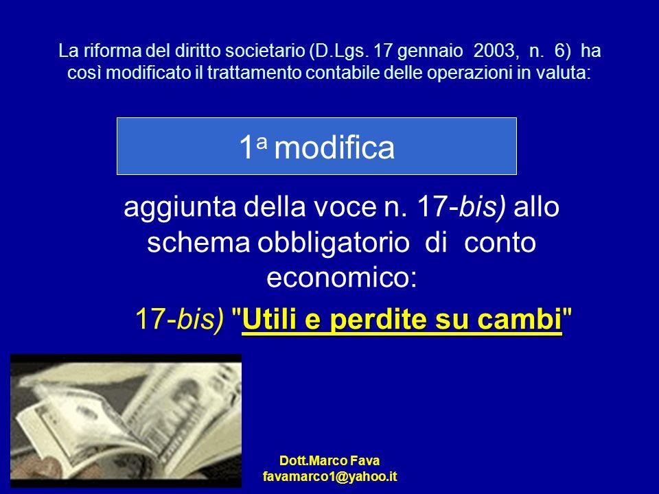 Dott.Marco Fava favamarco1@yahoo.it La riforma del diritto societario (D.Lgs. 17 gennaio 2003, n. 6) ha così modificato il trattamento contabile delle