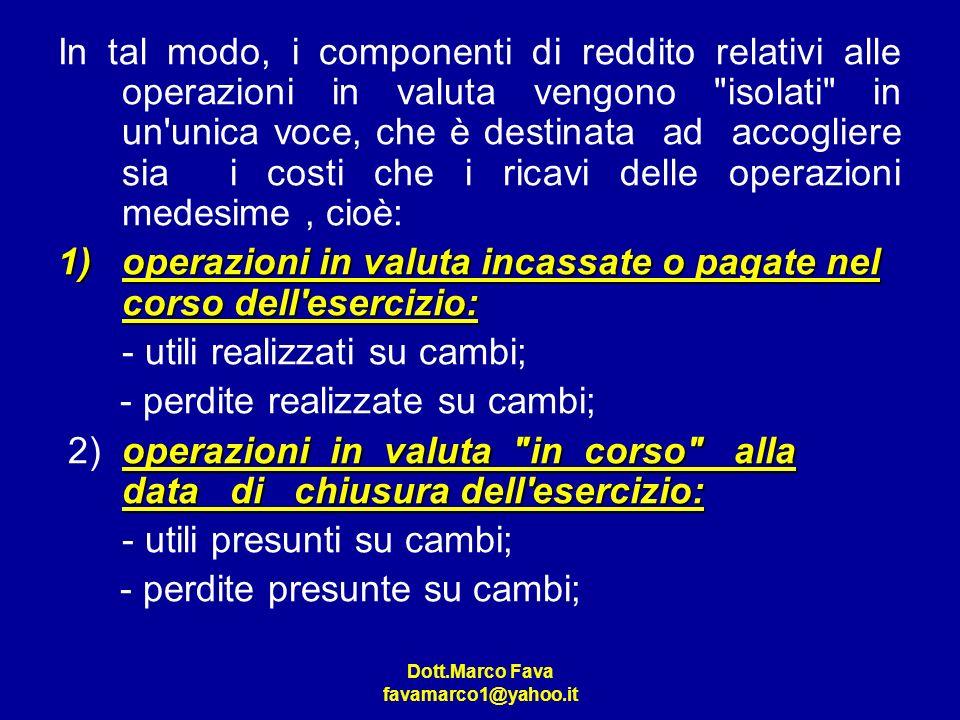 Dott.Marco Fava favamarco1@yahoo.it In tal modo, i componenti di reddito relativi alle operazioni in valuta vengono