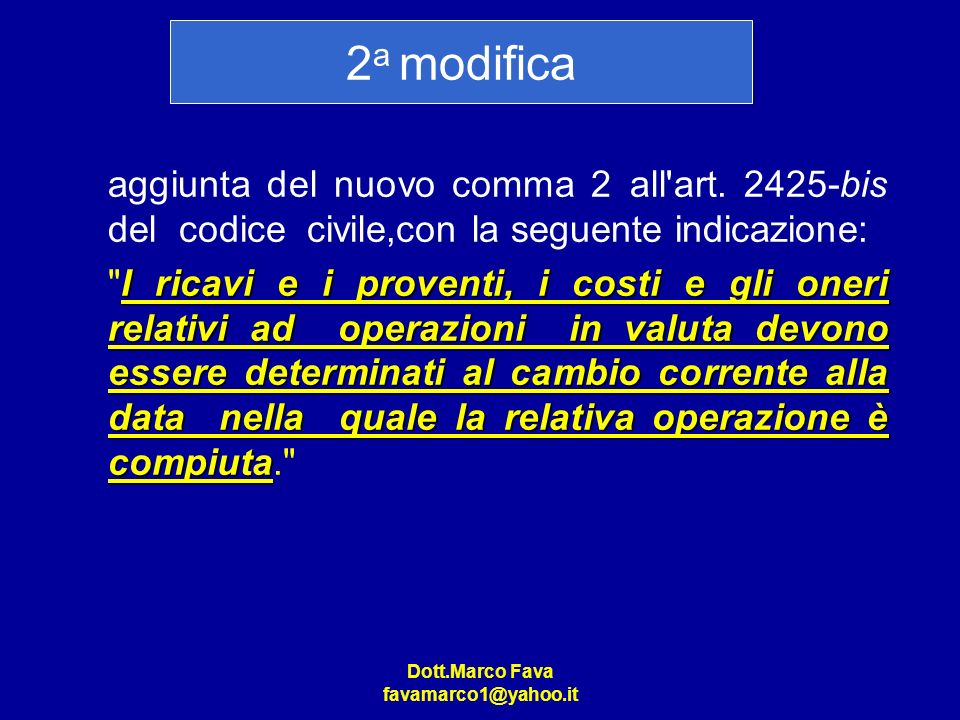 Dott.Marco Fava favamarco1@yahoo.it aggiunta del nuovo comma 2 all'art. 2425-bis del codice civile,con la seguente indicazione: I ricavi e i proventi,
