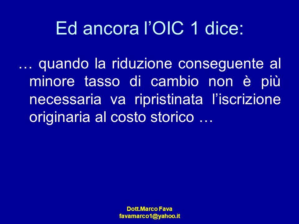 Dott.Marco Fava favamarco1@yahoo.it Ed ancora lOIC 1 dice: … quando la riduzione conseguente al minore tasso di cambio non è più necessaria va riprist
